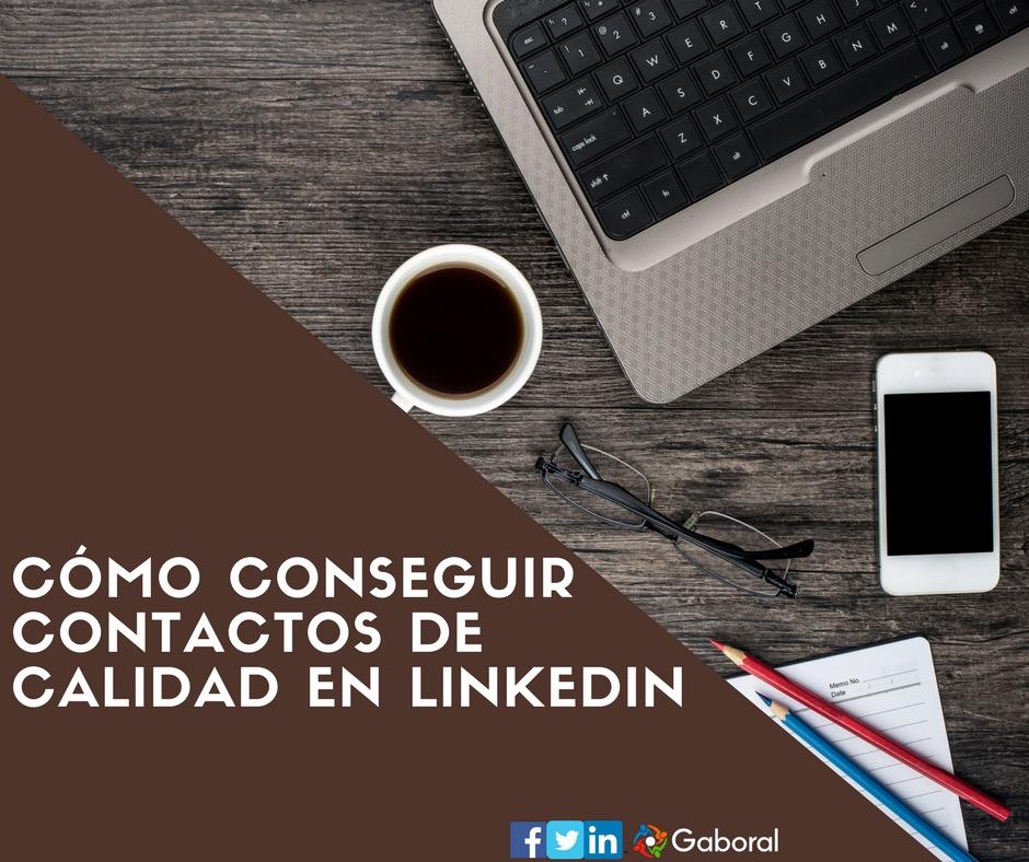 ¿Cómo conseguir contactos de calidad en LinkedIn?